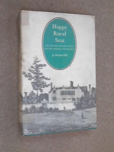 Happy Rural Seat: English Country House and the Literary Imagination, Richard Gill