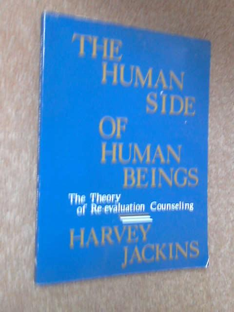 The Human Side of Human Beings: The Theory of Re-evaluation Counselling, Harvey Jackins