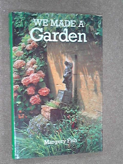 We Made a Garden, Margery Fish