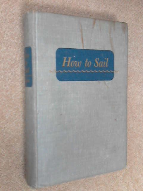 How To Sail A Complete Handbook Of The Art Of Sailing For The Novice And The Old Hand, Carl D. Lane