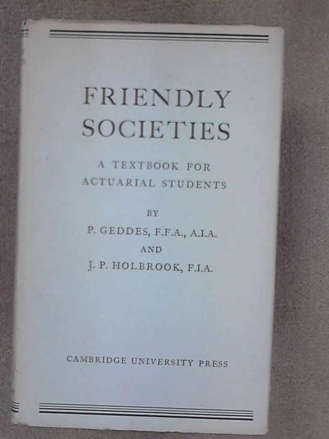 Friendly Societies: A Textbook for Actuarial Students, Geddes, P.