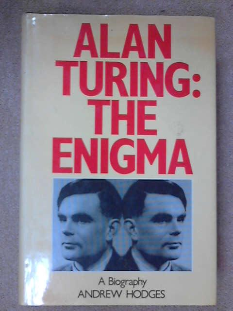 Alan Turing: The Enigma of Intelligence, Andrew Hodges
