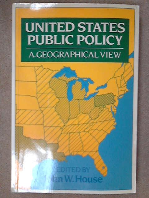United States Public Policy: A Geographical View, John W. House [ed]