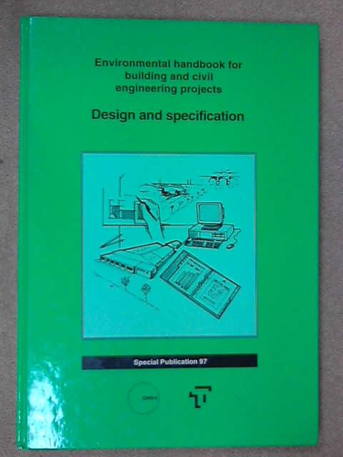 The Environmental Handbooks for Building and Civil Engineering Projects: Vol 1. Design and Specification: Design and Specification v. 1, Construction Industry Research & Information Assoc