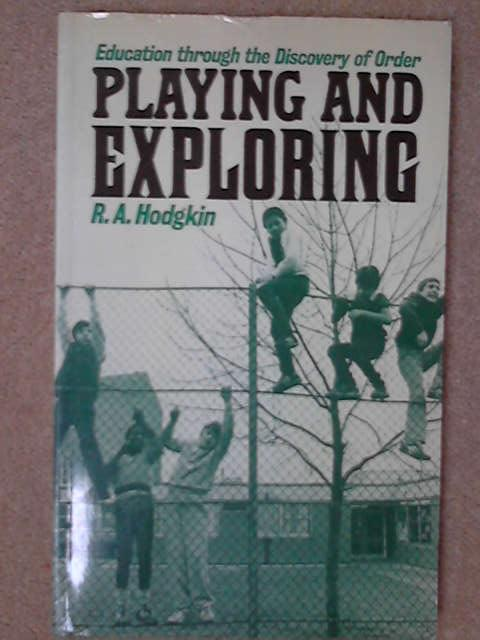 Playing and Exploring: Education Through the Discovery of Order., R. A. Hodgkin