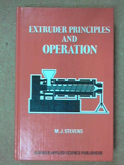 Extruder Principles and Operations, M.J. Stevens