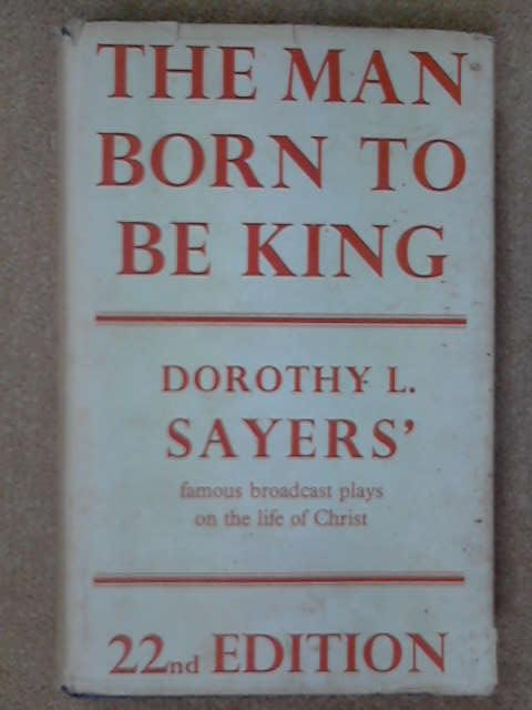 The Man Born to Be King: A Play-Cycle on the Life of our Lord and Saviour Jesus Christ, Dorothy L.Sayers