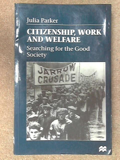 Citizenship, Work and Welfare: Searching for the Good Society, Julia Parker