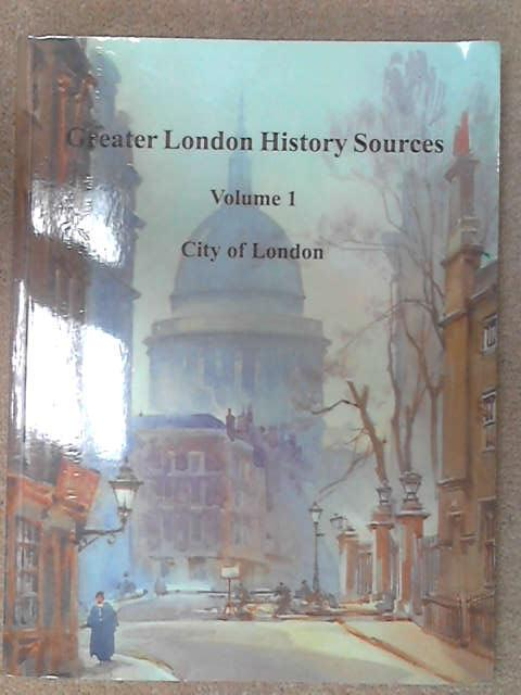 Greater London History Sources: City of London v. 1, R. Knight & G. Yeo [eds]