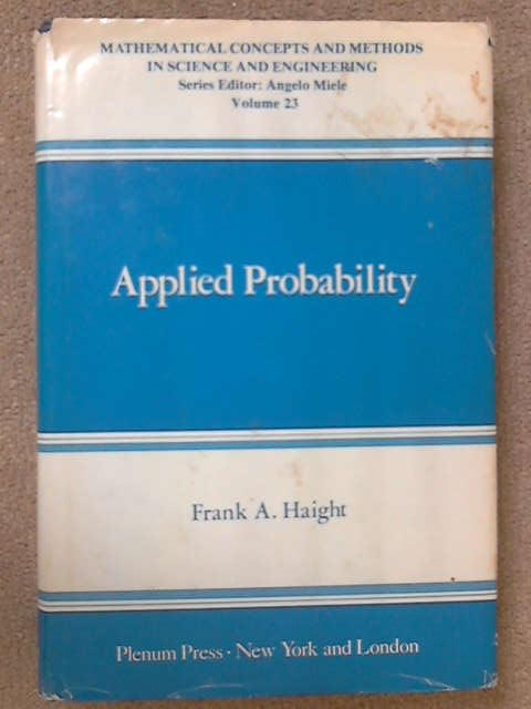 Applied Probability (Mathematical Concepts and Methods in Science and Engineering), Frank A Haight