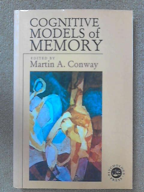 Cognitive Models of Memory (Studies in Cognition), M.A. Conway