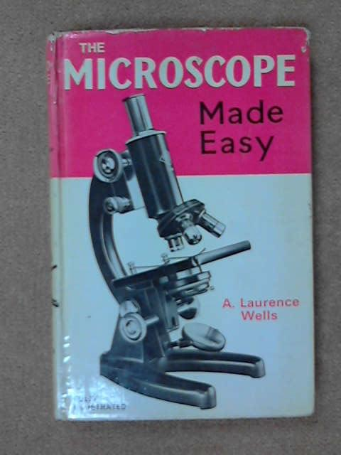 The Microscope Made Easy, A.Laurence Wells