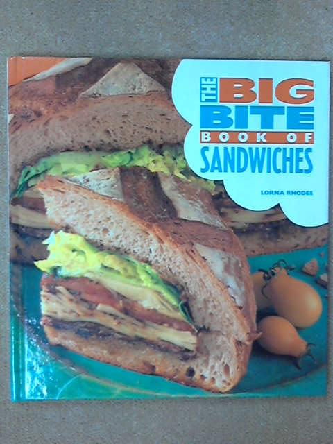 The Big Bite Book of Sandwiches (The Big Bite Series), Lorna Rhodes