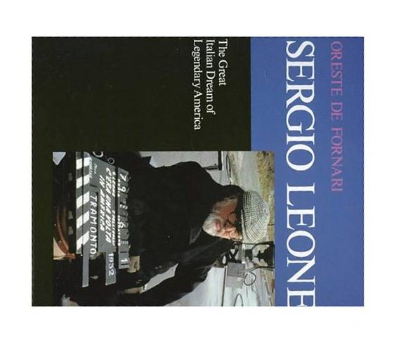 Sergio Leone: The Great Italian Dream of Legendary America, Oreste De Fornari