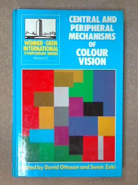 Central and Peripheral Mechanism of Colour Vision (Wenner-Gren Symposium), D. Ottoson [ed]