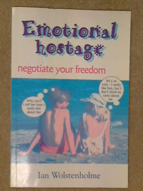 Emotional Hostage: Negotiate Your Freedom, Ian Wolstenholme