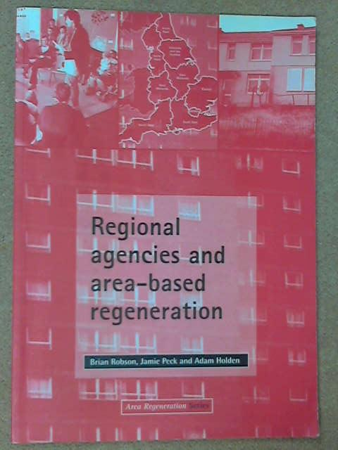 Regional Agencies and Area-based Regeneration (Area Regeneration), B. Robson, J. Peck & A. Holden
