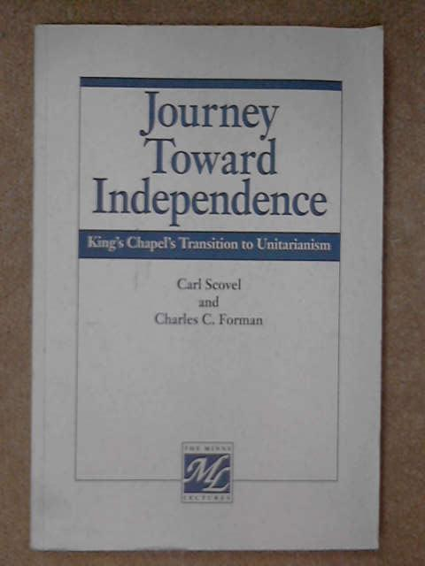 Journey Toward Independence: King's Chapel's Transition to Unitarianism : The 1989 Minns Lecture, Carl Scovel & Charles C. Forman