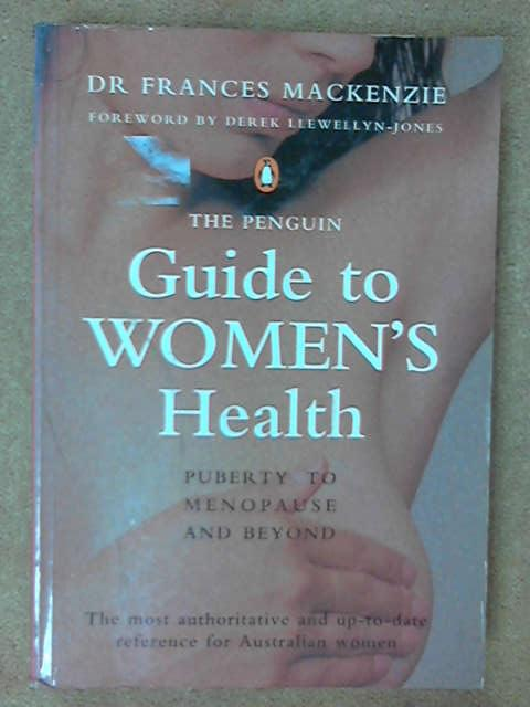 The Penguin Guide to Women's Health: Puberty to Menopause and beyond, Frances MacKenzie