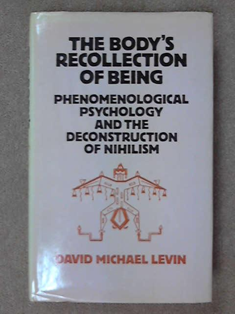 The Body's Recollection of Being: Phenomenological Psychology and the Deconstruction of Nihilism, D.M. Levin