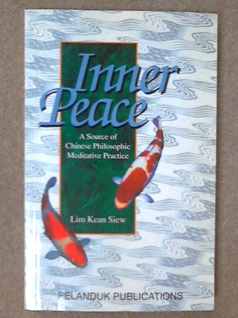 Inner Peace: Source of Chinese Philosophic Meditative Practice, Lim Kean Siew