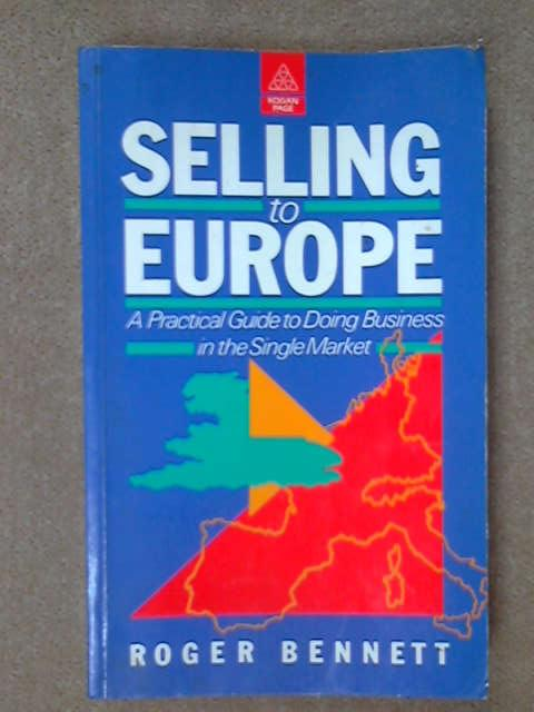 Selling to Europe: A Practical Guide to Doing Business in the Single Market, Roger Bennett