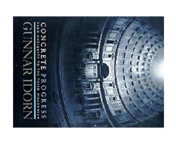 Concrete Progress: From Antiquity to the Third Millennium, Gunnar Idorn