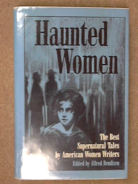 Haunted Women: The Best Supernatural Tales by American Women Writers, Alfred Bendixen (Ed.)
