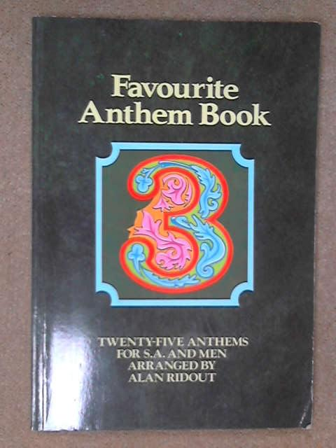 Favourite Anthem: Twenty-five Anthems for S., A. and Men Bk. 3, Alan Ridout