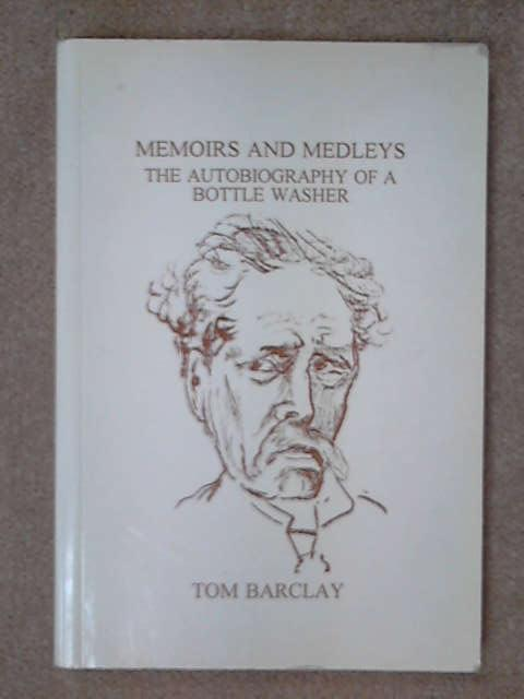 Memoirs and Medleys: The Autobiography of a Bottle Washer, Tom Barcaly
