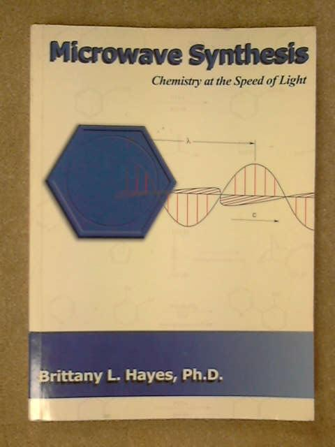 Microwave Synthesis: Chemistry at the Speed of Light, Brittany L. Hayes