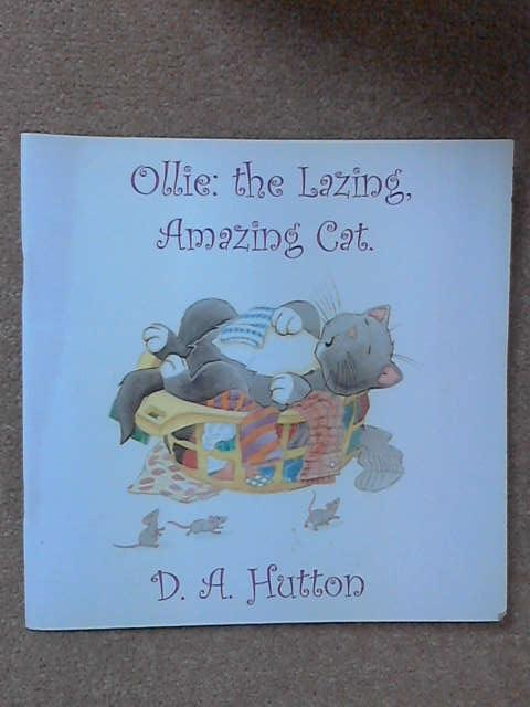 Ollie: The Lazing, Amazing Cat, D.A. Hutton