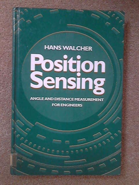 Position Sensing: Angle and Distance Measurement for Engineers, Hans Walcher