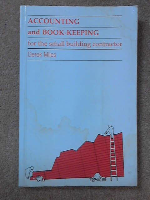 Accounting and Book-keeping for the Small Building Contractor, Derek Miles