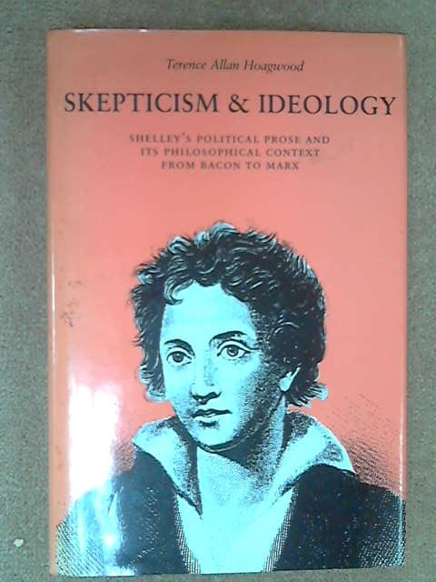 Skepticism & Ideology: Shelley's Political Prose and Its Philosophical Context from Bacon to Marx, T.A. Hoagwood