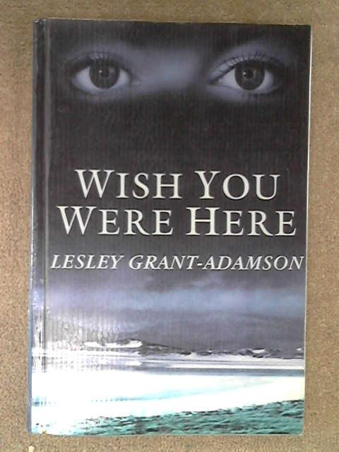 Wish You Were Here (Large Print), L. Grant-Adamson