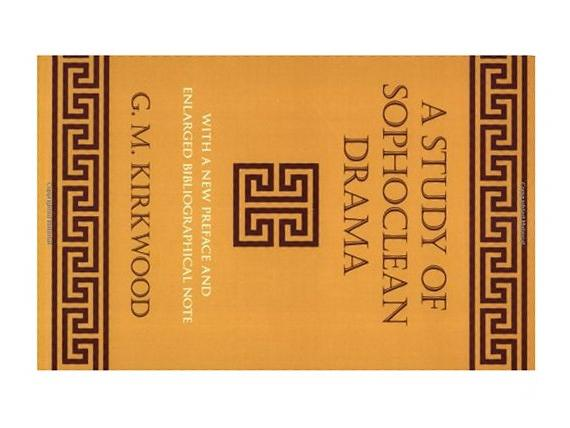 Study of Sophoclean Drama (Cornell Studies in Classical Philology), G.M. Kirkwood