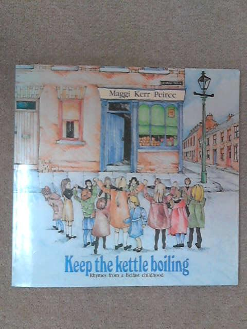 Keep the Kettle Boiling: Rhymes from a Belfast Childhood, Maggi Kerr Peirce