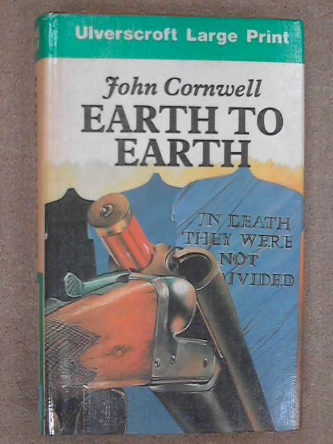 Earth to Earth: True Story of the Lives and Violent Deaths of a Devon Farming Family, J. Cornwell