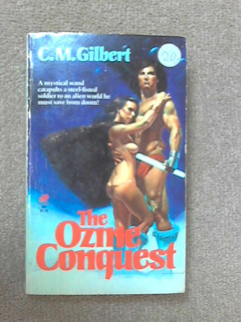 The Ozine Conquest, C. M. Gilbert