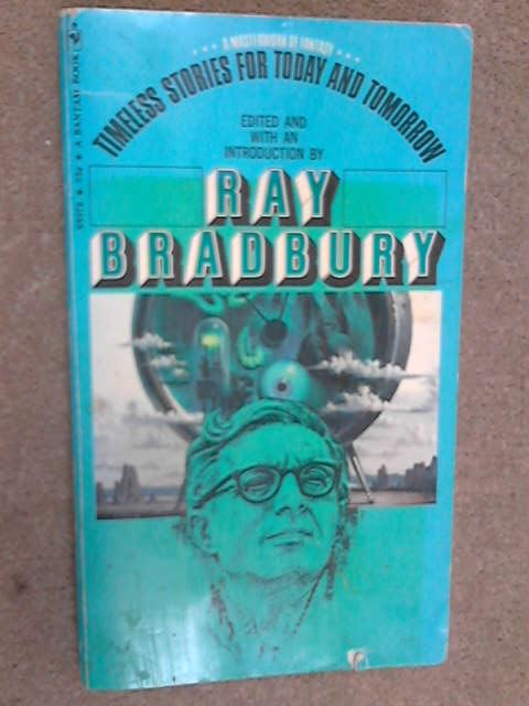 Timeless Stories for Today and Tomorrow, Bradbury, Ray (edit)