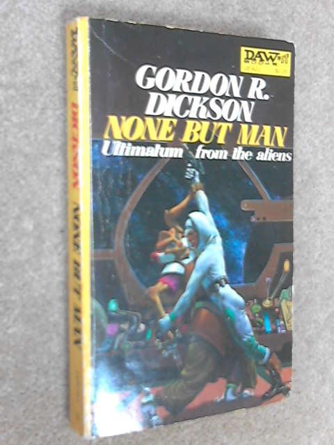 None But Man, Dickson, Gordon R.