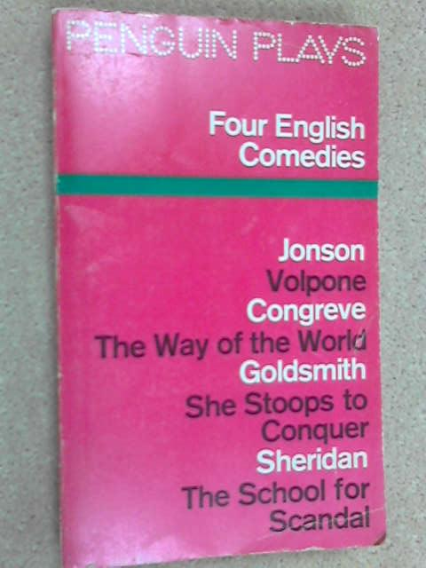 Four English Comedies of the 17th and 18th Centuries: Volpone; The Way of the World; She Stoops to Conquer; The School for Scandal, Jonson, Congreve, Goldsmith, Sheridan