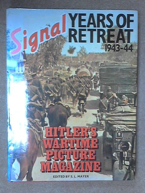 Signal Years of Retreat 1943- 44, (editor) S L Mayer