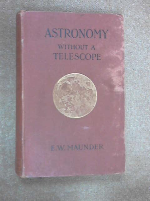 Astronomy Without A Telescope, E. Walter Maunder