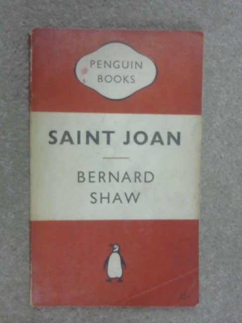 Saint Joan: A Chronicle Play In Six Scenes And An Epilogue, Bernard Shaw