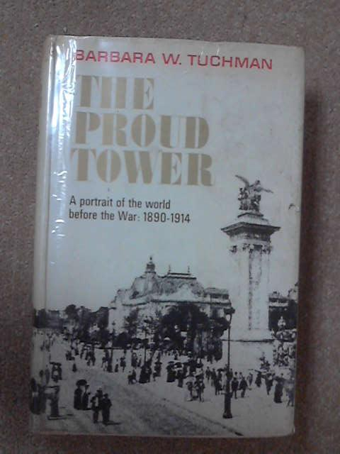 Proud Tower: A Portrait of the World Before the War, 1890-1914, Barbara W. Tuchman