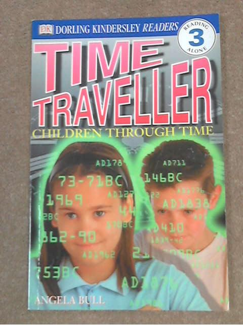 Time Traveller (Dorling Kindersley DK Readers - Level 3), Angela Bull
