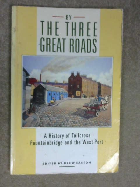 By the Three Great Roads: History of Tolcross, Fountainbridge and the West Port, Drew Easton (ed)