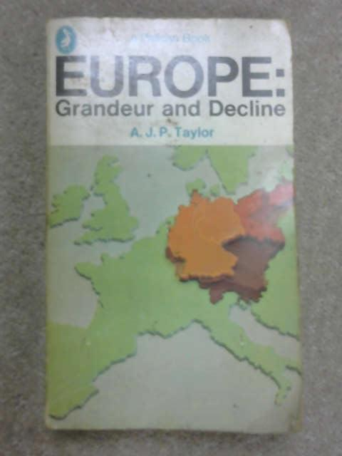 Europe: Grandeur and Decline, A. J. P. Taylor
